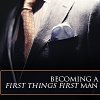Becoming A First Things First Man
