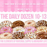The Daily Dozen 10-13: The Elements of Material Supply and Abundant Life