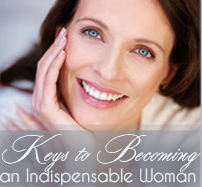 Keys To Becoming an Indispensable Woman