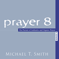 Prayer 8: The Pursuit of Authentic and Organic Prayer
