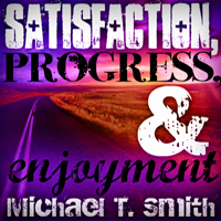 Satisfaction, Progress and Enjoyment