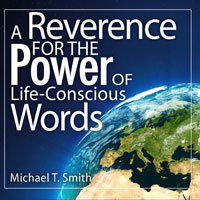 A Reverence for the Power of Life-Conscious Words